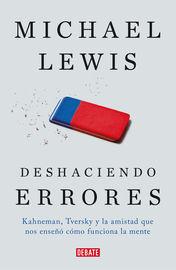 Deshaciendo Errores - Kahneman, Tversky Y La Amistad Que Cambio El Mundo - Michael Lewis