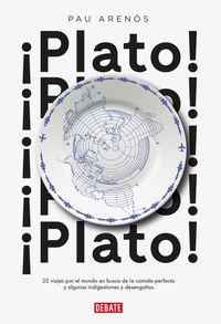 ¡plato! - 32 Viajes Por El Mundo En Busca De La Comida Perfecta Y Algunas Indigestiones Y Desengaños - Pau Arenos