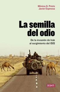 SEMILLA DEL ODIO, LA - DE LA INVASION DE IRAK AL SURGIMIENTO DEL ISIS