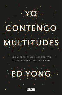 Yo Contengo Multitudes - Los Microbios Que Nos Habitan Y Una Mayor Vision De La Vida - Ed Yong