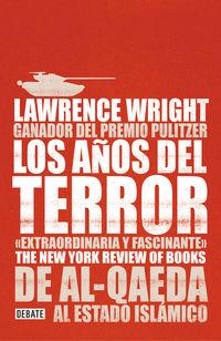 Años Del Terror, Los - De Al-qaeda Al Estado Islamico - Lawrence Wright