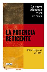 Potencia Reticente, La - La Nueva Alemania Vista De Cerca - Pilar Requena