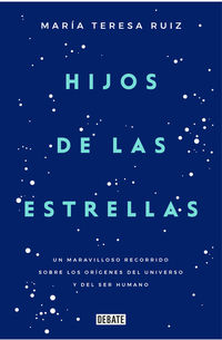 Hijos De Las Estrellas - Un Maravilloso Recorrido Sobre Los Origenes Del Universo Y Del Ser Humano - Maria Teresa Ruiz