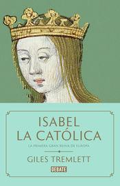 Isabel La Catolica - La Primera Gran Reina De Europa - Giles Tremlett