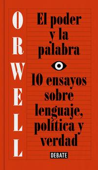 Poder Y La Palabra, El - 10 Ensayos Sobre Lenguaje, Politica Y Verdad - George Orwell