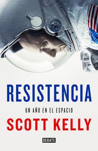 Resistencia - Un Año En El Espacio - Scott Kelly