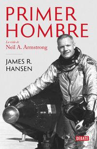 Primer Hombre, El - La Vida De Neil A. Armstrong - James R. Hansen