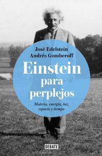 EINSTEIN PARA PERPLEJOS - MATERIA, ENERGIA, LUZ, ESPACIO Y TIEMPO