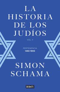 Historia De Los Judios, La Ii - Pertenencia (1492-1900) - Simon Schama