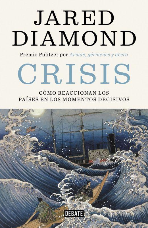 Crisis - Como Reaccionan Los Paises En Los Momentos Decisivos - Jared Diamond