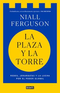 Plaza Y La Torre, La - Redes, Jerarquias Y La Lucha Por El Poder - Niall Ferguson