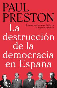 Destruccion De La Democracia En España, La - Reforma, Reaccion Y Revolucion En La Segunda Republica - Paul Preston
