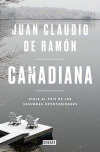 Canadiana - Viaje Al Pais De Las Segundas Oportunidades - Juan Claudio De Ramon