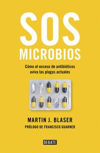 SOS MICROBIOS - COMO EL USO EXCESIVO DE ANTIBIOTICOS ESTA AVIVANDO LAS PLAGAS MODERNAS