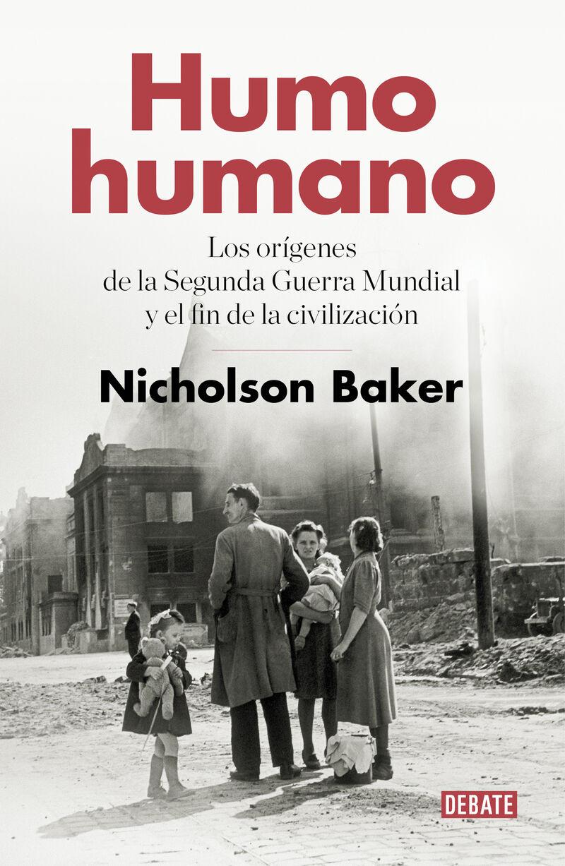 Humo Humano - Los Origenes De La Segunda Guerra Mundial Y El Fin De La Civilizacion - Nicholson Baker