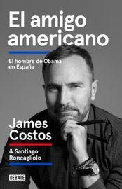 Amigo Americano, El - El Hombre De Obama En España - James Costos