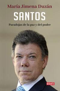 Santos - Paradojas De La Paz Y Del Poder - Maria Jimena Duzan