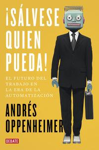 ¡salvese Quien Pueda! - El Futuro Del Trabajo Y Los Trabajos Del Futuro - Andres Oppenheimer