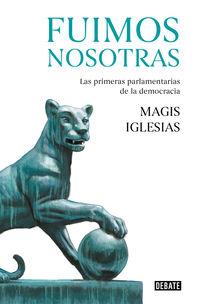 Fuimos Nosotras - Las Primeras Parlamentarias De La Democracia - Magis Iglesias