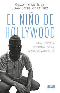 NIÑO DE HOLLYWOOD, EL - UNA HISTORIA PERSONAL DE LA MARA SALVATRUCHA