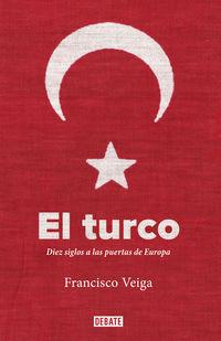 Turco, El - Diez Siglos A Las Puertas De Europa - Francisco Veiga
