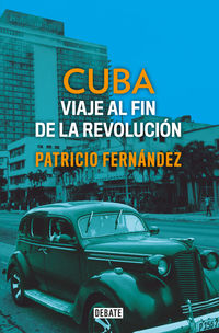 Cuba - Viaje Al Fin De La Revolucion - Patricio Fernandez