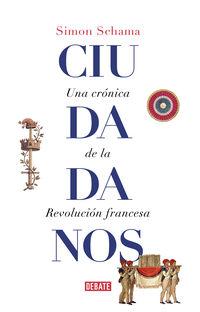 Ciudadanos - Una Cronica De La Revolucion Francesa - Simon Schama