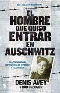 El hombre que quiso entrar en auschwitz - Denis  Avey  /  Rob  Broomby