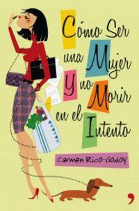 Como Ser Mujer Y No Morir En El Intento - Carmen Rico-godoy