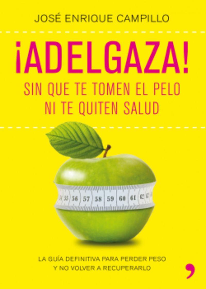 ¡adelgaza! - Sin Que Te Tomen El Pelo Ni Te Quiten Salud - Jose Enrique Campillo