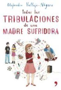 Todas Las Tribulaciones De Una Madre Sufridora - Alejandra Vallejo-Nágera