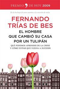 El  hombre que cambio su casa por un tulipan  -  Que Podemos Aprender De La Crisis Y Como Evitar Que Vuelva A Suceder - Fernando Trias De Bes