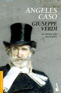 Giuseppe Verdi - La Intensa Vida De Un Genio - Angeles Caso
