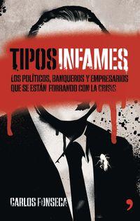 Tipos Infames - Los Politicos, Banqueros Y Empresarios Que Se Estan Forrando Con La Crisis - Carlos Fonseca