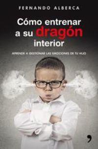 Cómo Entrenar A Su Dragón Interior. Aprende A Gestionar Las Emociones De Tu Hijo - Fernando Alberca