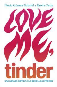 LOVE ME, TINDER - TODOS LOS HOMBRES CON LOS QUE JAMAS QUERRIAS SALIR ESTAN AQUI