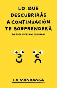 LO QUE DESCUBRIRAS A CONTINUACION TE SORPRENDERA - 500 PREGUNTAS ENVENENADAS
