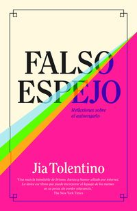 Falso Espejo - Reflexiones Sobre El Autoengaño - Jia Tolentino