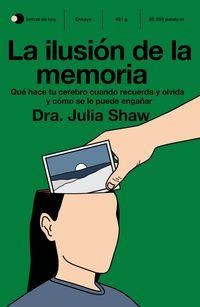 LA ILUSION DE LA MEMORIA - QUE HACE TU CEREBRO CUANDO RECUERDA Y OLVIDA Y COMO SE LE PUEDE ENGAÑAR
