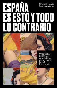 ESPAÑA ES ESTO Y TODO LO CONTRARIO - ONCE FECHAS HISTORICAS PARA ENTENDER COMO HEMOS LLEGADO HASTA AQUI
