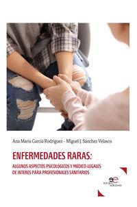 ENFERMEDADES RARAS - ALGUNOS ASPECTOS PSICOLOGICOS Y MEDICO-LEGALES DE INTERES PARA PROFESIONALES SANITARIOS