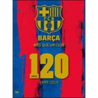 BARÇA, MAS QUE UN CLUB - 120 AÑOS