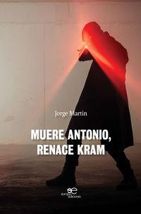 Muere Antonio, Renace Kram - Jorge Martin