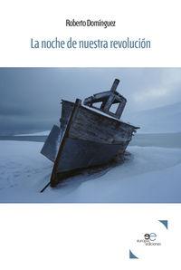 La noche de nuestra revolucion - Roberto Dominguez