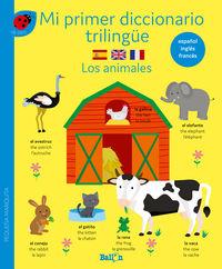 LOS ANIMALES - MI PRIMER DICCIONARIO TRILINGUE