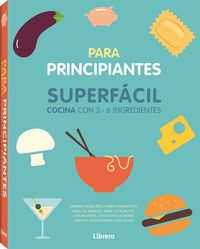 PARA PRINCIPIANTES - SUPERFACIL - COCINA CON 3-6 INGREDIENTES