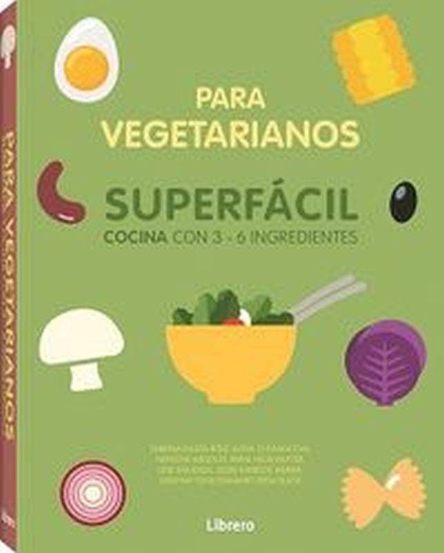 SUPERFACIL COCINA PARA VEGETARIANOS - 3 A 6 INGREDIENTES
