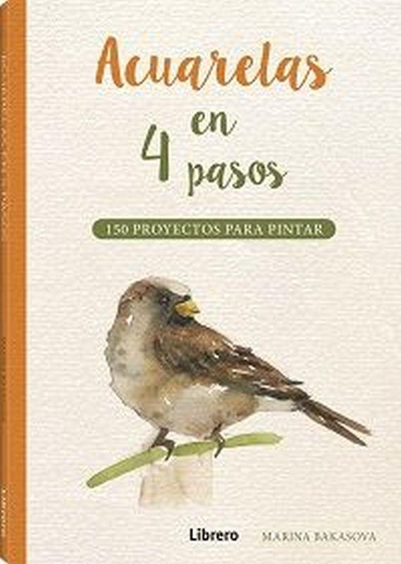 ACUARELAS EN 4 PASOS - 150 PROYECTOS PARA PINTAR