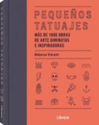 PEQUEÑOS TATUAJES - MAS DE 1000 OBRAS DE ARTE DIMINUTAS E INSPIRADORAS