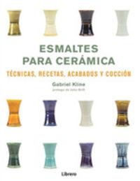 ESMALTES PARA CERAMICA - TECNICAS, RECETAS, ACABADOS Y COCCION